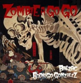 Balzac/Rod Gonzalez – Zombie A-Go-Go