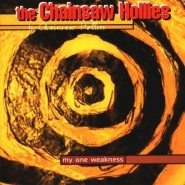 The Chainsaw Hollies - My One Weakness